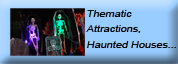Thematic Attractions, Haunted Houses...